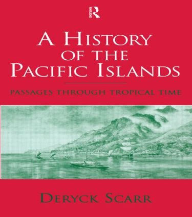 A History of the Pacific Islands: Passages through Tropical Time, 1st Edition (Paperback) book cover