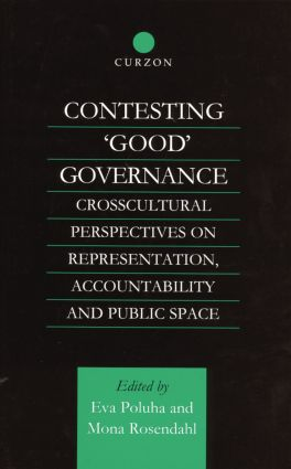 Contesting 'Good' Governance: Crosscultural Perspectives on Representation, Accountability and Public Space, 1st Edition (Paperback) book cover