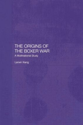 The Origins of the Boxer War: A Multinational Study, 1st Edition (Paperback) book cover
