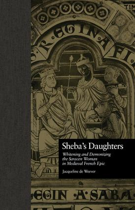Sheba's Daughters: Whitening and Demonizing the Saracen Woman in Medieval French Epic, 1st Edition (Paperback) book cover