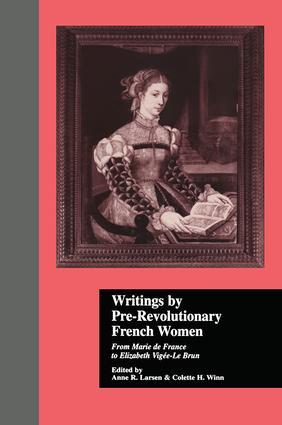 Writings by Pre-Revolutionary French Women: From Marie de France to Elizabeth Vige-Le Brun, 1st Edition (Paperback) book cover