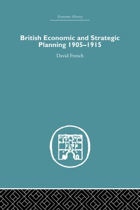 British Economic and Strategic Planning: 1905-1915, 1st Edition (Paperback) book cover