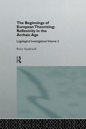 The Beginnings of European Theorizing: Reflexivity in the Archaic Age: Logological Investigations: Volume Two, 1st Edition (Paperback) book cover