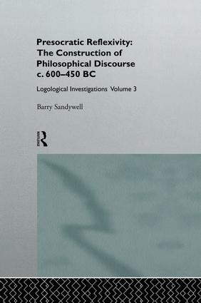 Presocratic Reflexivity: The Construction of Philosophical Discourse c. 600-450 B.C.: Logological Investigations: Volume Three, 1st Edition (Paperback) book cover