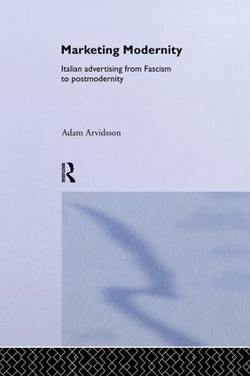 Marketing Modernity: Italian Advertising from Fascism to Postmodernity, 1st Edition (Paperback) book cover