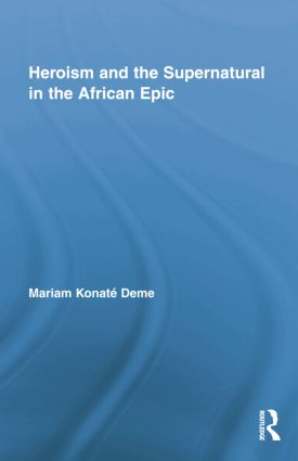 Heroism and the Supernatural in the African Epic: 1st Edition (Paperback) book cover