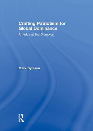 Crafting Patriotism for Global Dominance: America at the Olympics, 1st Edition (Paperback) book cover