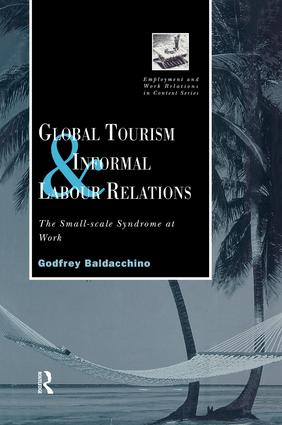 Global Tourism and Informal Labour Relations: The Small Scale Syndrome at Work, 1st Edition (Paperback) book cover