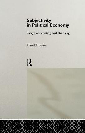 Subjectivity in Political Economy: Essays on Wanting and Choosing (Hardback) book cover