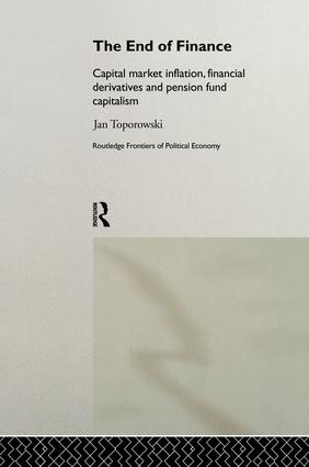 The End of Finance: Capital Market Inflation, Financial Derivatives and Pension Fund Capitalism (Hardback) book cover