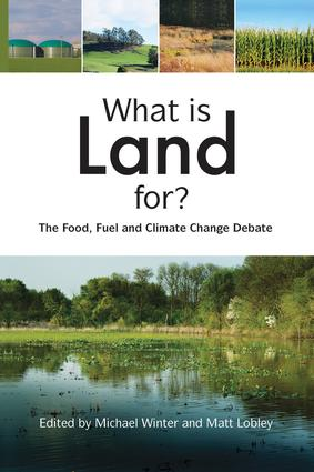 What is Land For?: The Food, Fuel and Climate Change Debate, 1st Edition (Paperback) book cover