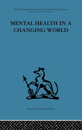 Mental Health in a Changing World: Volume one of a report on an international and interprofessional study group convened by the World Federation for Mental Health, 1st Edition (Paperback) book cover