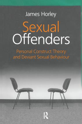 Sexual Offenders: Personal Construct Theory and Deviant Sexual Behaviour, 1st Edition (Paperback) book cover
