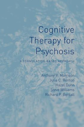 Cognitive Therapy for Psychosis: A Formulation-Based Approach, 1st Edition (Paperback) book cover