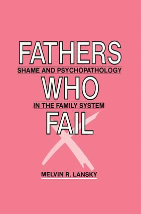 Fathers Who Fail: Shame and Psychopathology in the Family System book cover