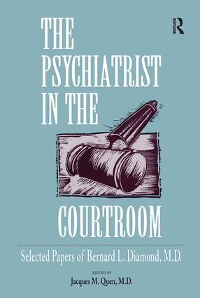 The Psychiatrist in the Courtroom: Selected Papers of Bernard L. Diamond, M.D., 1st Edition (Paperback) book cover