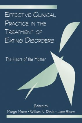 Effective Clinical Practice in the Treatment of Eating Disorders: The Heart of the Matter, 1st Edition (Paperback) book cover