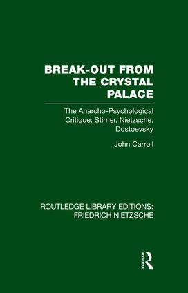 Break-Out from the Crystal Palace: The Anarcho-Psychological Critique: Stirner, Nietzsche, Dostoevsky book cover