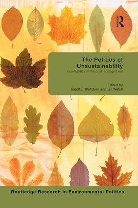 The Politics of Unsustainability: Eco-Politics in the Post-Ecologist Era, 1st Edition (Paperback) book cover
