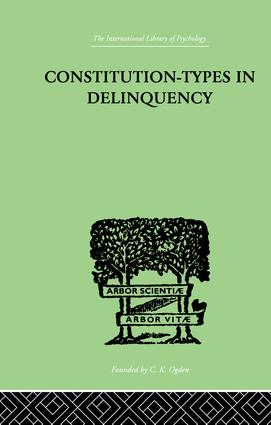 Constitution-Types In Delinquency: PRACTICAL APPLICATIONS AND BIO-PHYSIOLOGICAL FOUNDATIONS OF, 1st Edition (Paperback) book cover