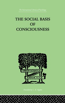The Social Basis Of Consciousness: A STUDY IN ORGANIC PSYCHOLOGY Based upon a Synthetic and Societal, 1st Edition (Paperback) book cover