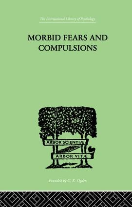 Morbid Fears And Compulsions: THEIR PSYCHOLOGY AND PSYCHOANALYTIC TREATMENT, 1st Edition (Paperback) book cover