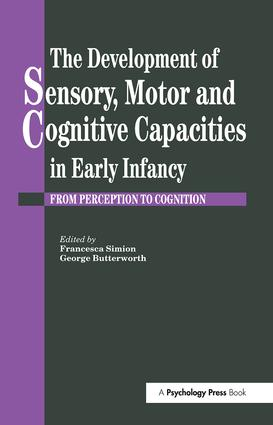 The Development Of Sensory, Motor And Cognitive Capacities In Early Infancy: From Sensation To Cognition, 1st Edition (Paperback) book cover