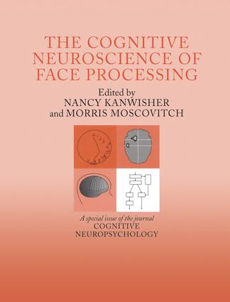 The Cognitive Neuroscience of Face Processing: A Special Issue of Cognitive Neuropsychology, 1st Edition (Paperback) book cover