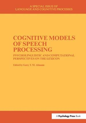 Cognitive Models of Speech Processing: A Special Issue of Language and Cognitive Processes, 1st Edition (Paperback) book cover