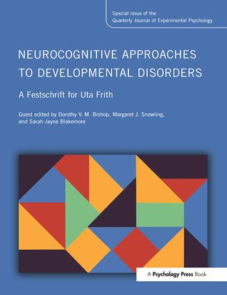 Neurocognitive Approaches to Developmental Disorders: A Festschrift for Uta Frith: A Special Issue of the Quarterly Journal of Experimental Psychology book cover