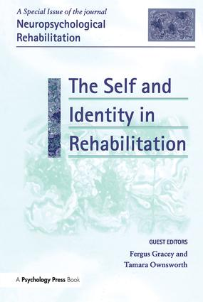The Self and Identity in Rehabilitation: A Special Issue of Neuropsychological Rehabilitation book cover