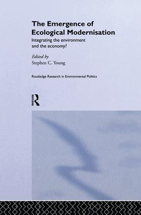 The Emergence of Ecological Modernisation: Integrating the Environment and the Economy?, 1st Edition (Paperback) book cover