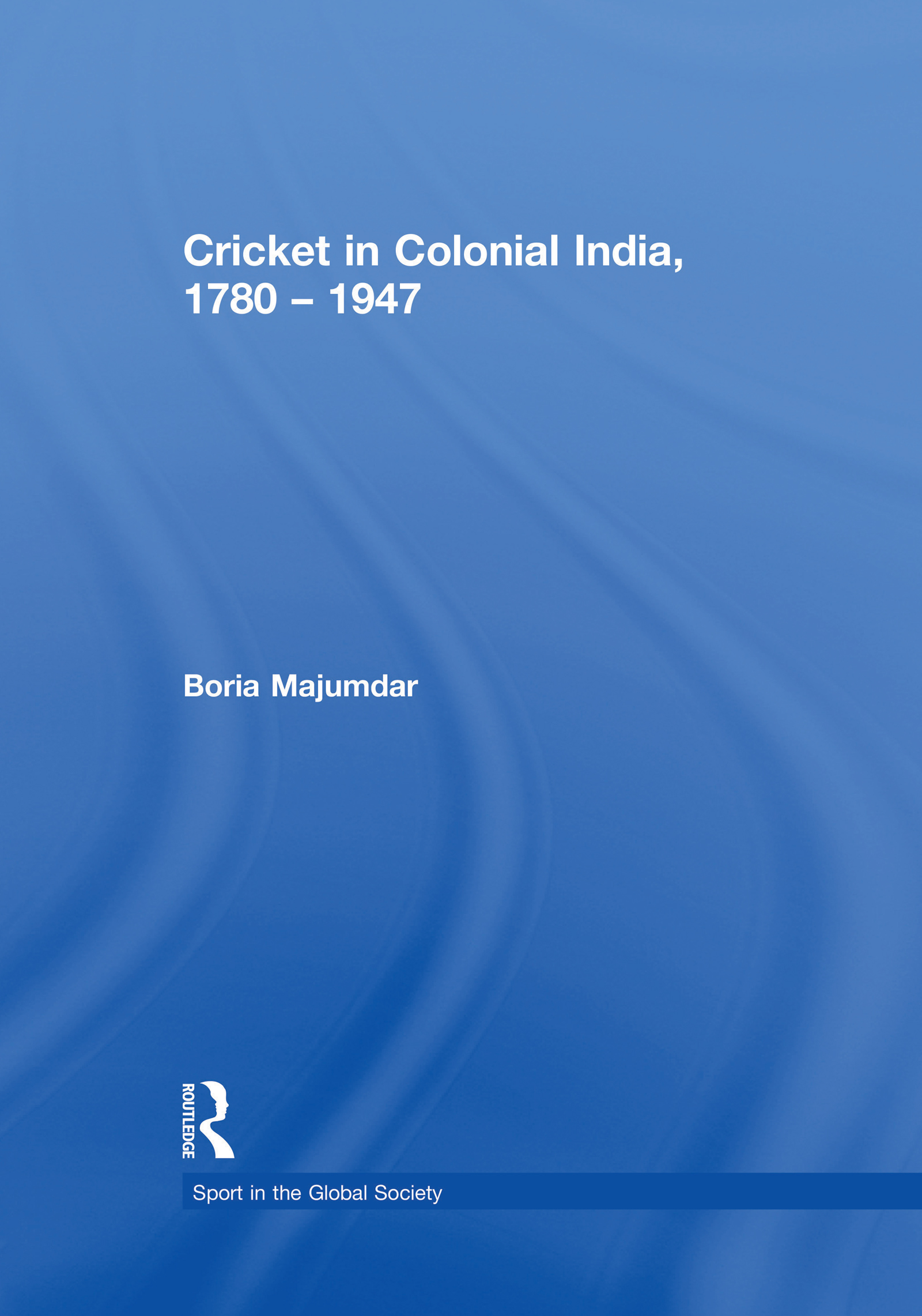 Cricket in Colonial India 1780 – 1947