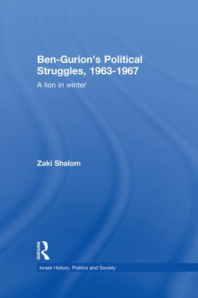 Ben-Gurion's Political Struggles, 1963-1967: A Lion in Winter, 1st Edition (Paperback) book cover