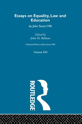 Collected Works of John Stuart Mill: XXI. Essays on Equality, Law and Education, 1st Edition (Paperback) book cover