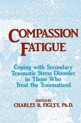 Compassion Fatigue: Coping With Secondary Traumatic Stress Disorder In Those Who Treat The Traumatized, 1st Edition (Paperback) book cover