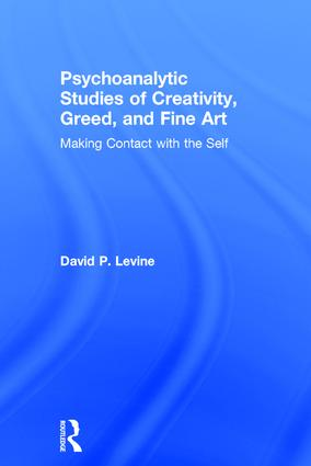 Psychoanalytic Studies of Creativity, Greed, and Fine Art: Making Contact with the Self book cover