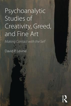 Psychoanalytic Studies of Creativity, Greed, and Fine Art: Making Contact with the Self, 1st Edition (Paperback) book cover