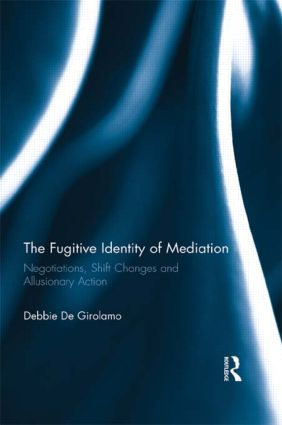 The Fugitive Identity of Mediation: Negotiations, Shift Changes and Allusionary Action book cover