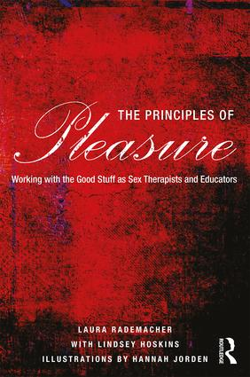 The Principles of Pleasure: Working with the Good Stuff as Sex Therapists and Educators, 1st Edition (Paperback) book cover