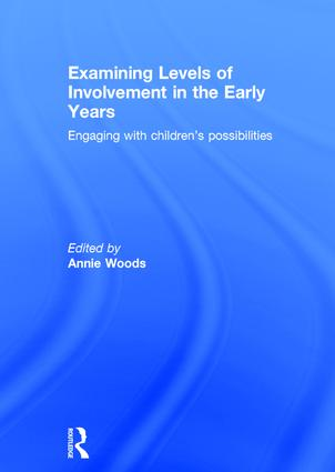 Examining Levels of Involvement in the Early Years: Engaging with children's possibilities, 1st Edition (Hardback) book cover
