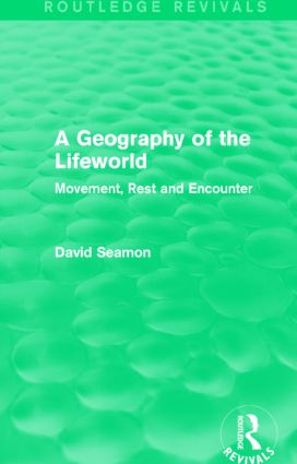 A Geography of the Lifeworld (Routledge Revivals): Movement, Rest and Encounter book cover