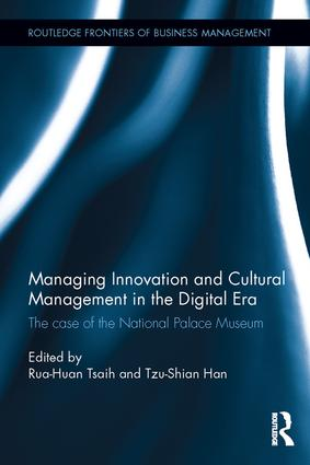 Managing Innovation and Cultural Management in the Digital Era: The case of the National Palace Museum, 1st Edition (Hardback) book cover