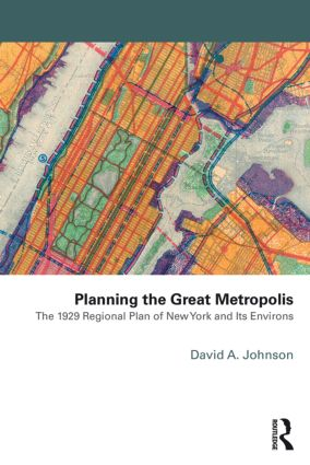 Planning the Great Metropolis: The 1929 regional plan of New York and its environs book cover