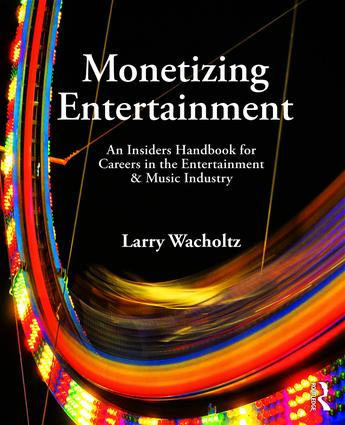 Monetizing Entertainment: An Insider's Handbook for Careers in the Entertainment & Music Industry book cover
