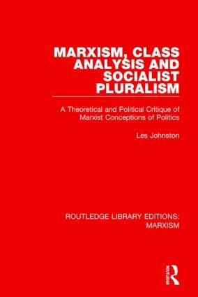 Marxism, Class Analysis and Socialist Pluralism (RLE Marxism)