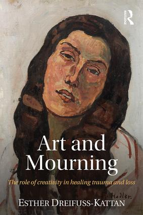 Art and Mourning: The role of creativity in healing trauma and loss, 1st Edition (Paperback) book cover