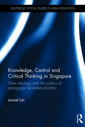 Knowledge, Control and Critical Thinking in Singapore: State ideology and the politics of pedagogic recontextualization book cover