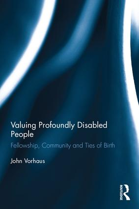 Valuing Profoundly Disabled People: Fellowship, Community and Ties of Birth, 1st Edition (Hardback) book cover
