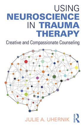 Using Neuroscience in Trauma Therapy